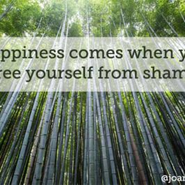 Happiness Comes When You Free Yourself From Shame